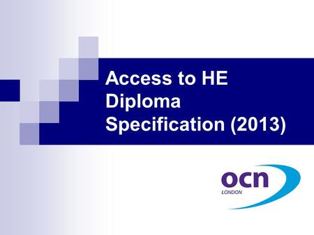 Access to HE Diploma Specification (2013). Key Contextual Changes that impacted on the Access Qualification Funding: FE fees, with 24+ Advanced Learning.