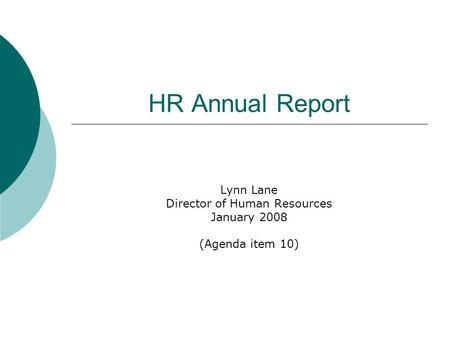 HR Annual Report Lynn Lane Director of Human Resources January 2008 (Agenda item 10)