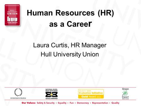Human Resources (HR) as a Caree r Laura Curtis, HR Manager Hull University Union.