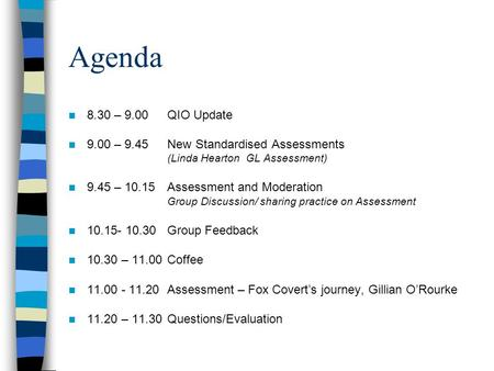 Agenda 8.30 – 9.00 QIO Update 9.00 – 9.45 New Standardised Assessments (Linda Hearton GL Assessment) 9.45 – 10.15Assessment and Moderation Group Discussion/