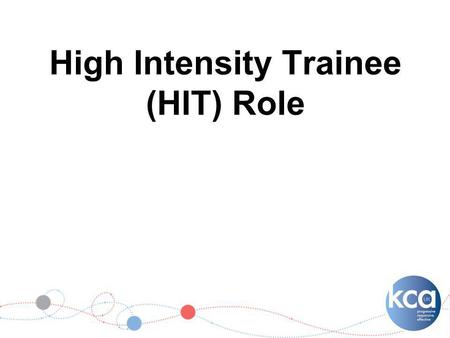 High Intensity Trainee (HIT) Role. What will you be doing? Clinical practice 3 days per week 2 days at University Based in a variety of locations i.e.