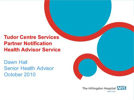 Tudor Centre Services Partner Notification Health Advisor Service Dawn Hall Senior Health Advisor October 2010.