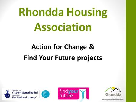 Rhondda Housing Association Action for Change & Find Your Future projects.