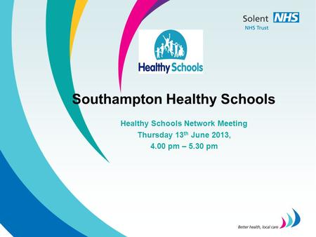 Southampton Healthy Schools Healthy Schools Network Meeting Thursday 13 th June 2013, 4.00 pm – 5.30 pm.