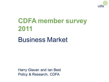 CDFA member survey 2011 Business Market Harry Glavan and Ian Best Policy & Research, CDFA.