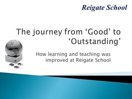 How learning and teaching was improved at Reigate School Reigate School.