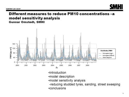 NORTRIP- 2011-03-07 1 Different measures to reduce PM10 concentrations –a model sensitivity analysis Gunnar Omstedt, SMHI Introduction model description.