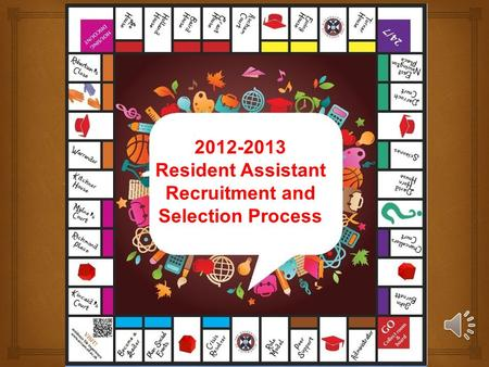2012-2013 Resident Assistant Recruitment and Selection Process.