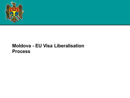Moldova - EU Visa Liberalisation Process. Visa liberalisation : background  Further advancing on the way of reforming in cooperation with the EU and.