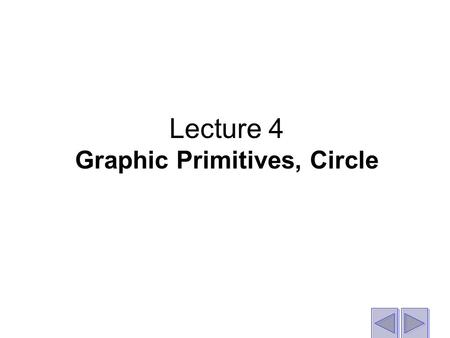 Lecture 4 Graphic Primitives, Circle. Drawing Circles.
