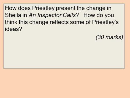 How does Priestley present the change in Sheila in An Inspector Calls