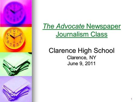 3 The Advocate Newspaper Journalism Class Clarence High School Clarence, NY June 9, 2011 1.