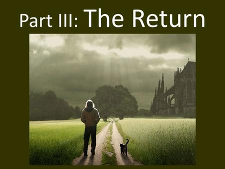 "Part III: The Return. A. Refusal of Return The hero wonders if it's possible to return to the old life. ""How can I go back?"""