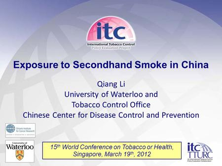 1 Exposure to Secondhand Smoke in China Qiang Li University of Waterloo and Tobacco Control Office Chinese Center for Disease Control and Prevention 15.