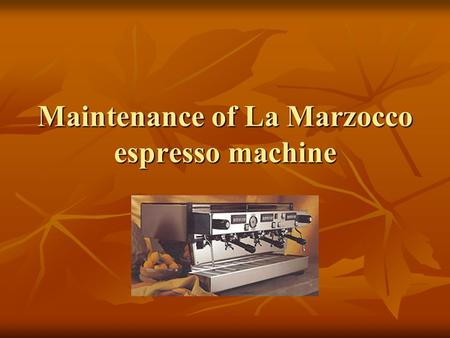 Maintenance of La Marzocco espresso machine. What can a barista do to make an espresso machine work better for you? 1. Daily maintenance. 1. Daily maintenance.