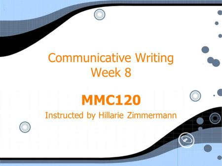 Communicative Writing Week 8 MMC120 Instructed by Hillarie Zimmermann MMC120 Instructed by Hillarie Zimmermann.