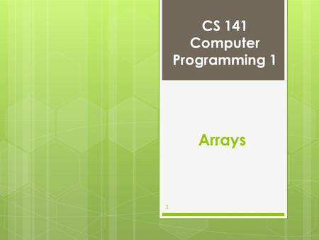 CS 141 Computer Programming 1 1 Arrays. Outline  Introduction  Arrays  Declaring Arrays  Examples Using Arrays  Sorting Arrays  Multiple-Subscripted.