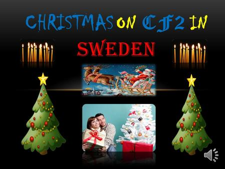 CHRISTMAS ON CF2 IN SWEDEN In Centre for Bilingual Pupils ( we call it Cf 2) the students come from many different countries and cultures. Some of the.