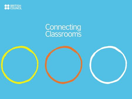 What is Connecting Classrooms? Connecting Classrooms is a new partnership programme for linking schools in the UK and across the world. It has three core.