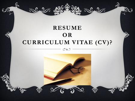 RESUME OR CURRICULUM VITAE (CV)?. WHAT'S THE DIFFERENCE BETWEEN A RESUME AND A CV? The primary differences are the length, the content and the purpose.