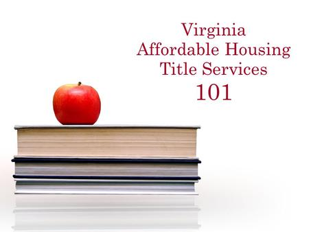 Virginia Affordable Housing Title Services 101. What in the World is... Virginia Affordable Housing Title Services (a.k.a. VAHTS)
