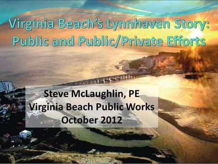 Steve McLaughlin, PE Virginia Beach Public Works October 2012.