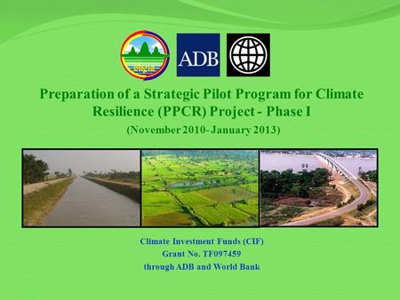 Preparation of a Strategic Pilot Program for Climate Resilience (PPCR) Project - Phase I (November 2010- January 2013) Climate Investment Funds (CIF) Grant.