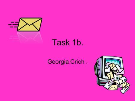 Task 1b. Georgia Crich.. attachments. An attachment is a file such as a picture or a document and any file in your computer that you send in an email.