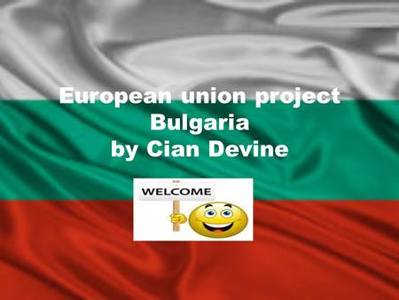 European union project Bulgaria by Cian Devine Map of Europe showing Bulgaria.