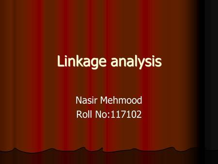 Linkage analysis Nasir Mehmood Roll No:117102. Linkage analysis Linkage analysis is statistical method that is used to associate functionality of genes.