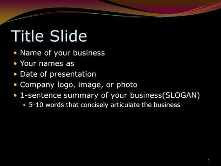 Title Slide Name of your business Your names as Date of presentation