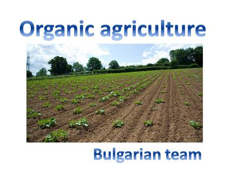 Land use Over 25.6 hectares of the territory of Bulgaria, or about 3% of arable lands are used for organic agriculture.