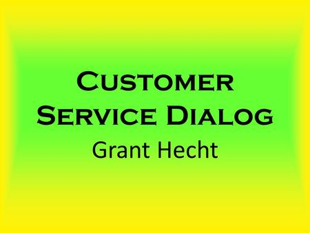 Customer Service Dialog Grant Hecht. Different Types of Customers Argumentative Impatient Leave-Me-Alone Moody Complaining Suspicious Silent Indecisive.