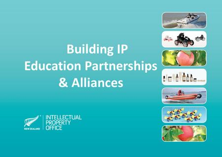 Building IP Education Partnerships & Alliances. Outreach IP Education Small team Tight budget Ambitious goals: Raise IP awareness and understanding through.