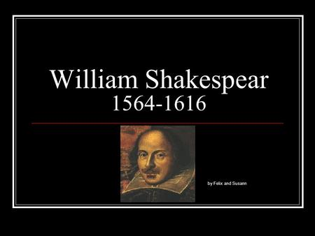 William Shakespear 1564-1616 by Felix and Susann.
