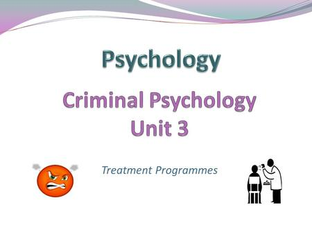 Treatment Programmes. Aim: To examine the use of an offender treatment programmes and its effectiveness Learning Objectives: By the end of these sessions.