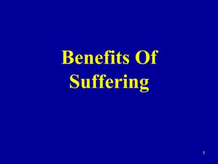 1 Benefits Of Suffering. 2 Introduction  There are many reasons Why men suffer:  Their own sins  The sins of others  As a faithful Christian standing.