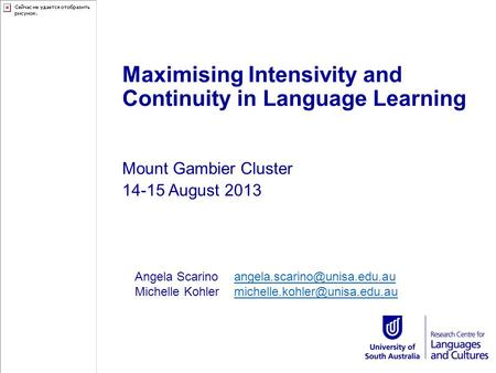 Maximising Intensivity and Continuity in Language Learning Mount Gambier Cluster 14-15 August 2013 Angela