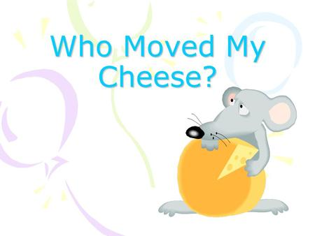 Who Moved My Cheese?.
