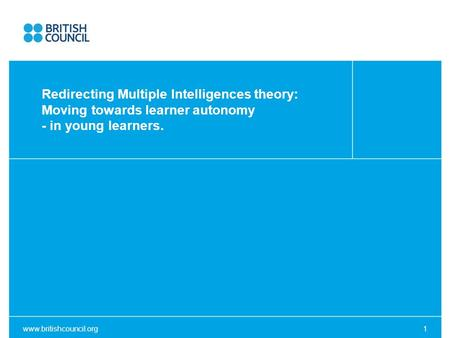 Www.britishcouncil.org1 Redirecting Multiple Intelligences theory: Moving towards learner autonomy - in young learners.