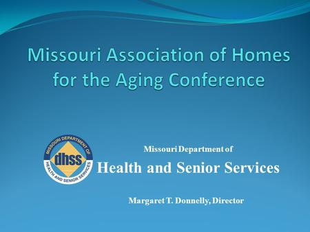 Missouri Department of Health and Senior Services Margaret T. Donnelly, Director.