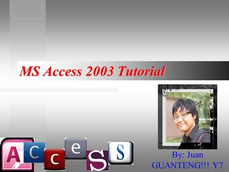 MS Access 2003 Tutorial By: Juan GUANTENG!!! Y7. Step 1 Launch the Microsoft Access 2003 program. This can be done by clicking an icon on the desktop.