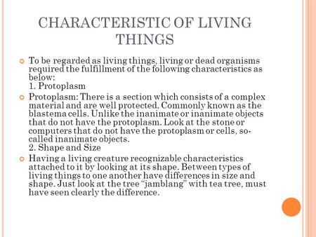 CHARACTERISTIC OF LIVING THINGS To be regarded as living things, living or dead organisms required the fulfillment of the following characteristics as.