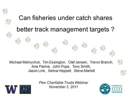 Michael Melnychuk, Tim Essington, Olaf Jensen, Trevor Branch, Ana Parma, John Pope, Tony Smith, Jason Link, Selina Heppell, Steve Martell Can fisheries.