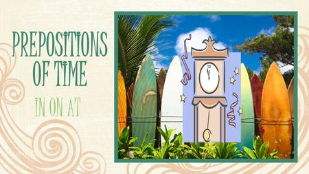 Prepositions of time In on at.