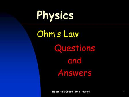 Beath High School - Int 1 Physics1 Physics Ohm's Law Questions and Answers.