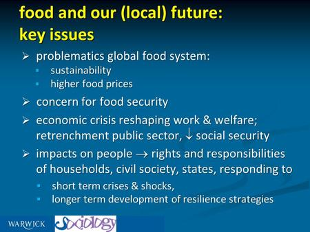Food and our (local) future: key issues  problematics global food system:  sustainability  higher food prices  concern for food security  economic.