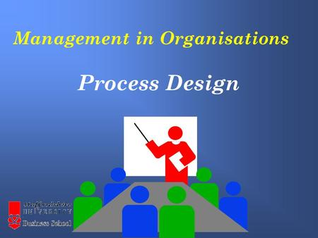 Management in Organisations Process Design. What is process design ? The differentiation between manufacturing and service design. When is process design.