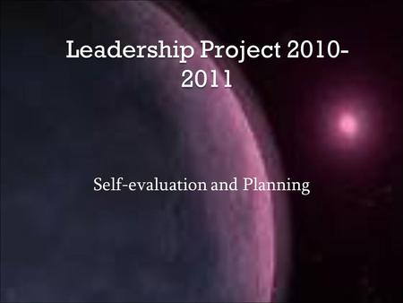 Leadership Project 2010- 2011 Self-evaluation and Planning.