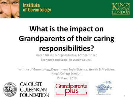 What is the impact on Grandparents of their caring responsibilities? Karen Glaser, Giorgio DiGessa, Anthea Tinker Economic and Social Research Council.